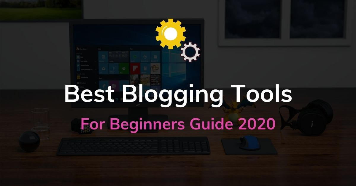 Best Blogging Tools For Beginners